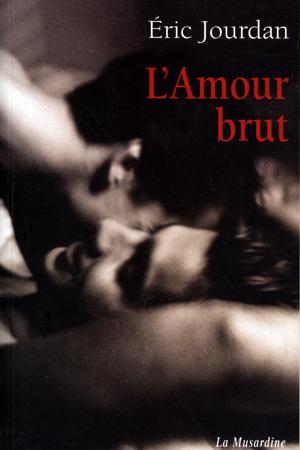 L'amour brut - Un roman �trange que vous ne pourrez plus lacher!